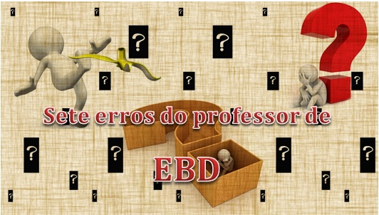 Os sete erros do professor de EBD