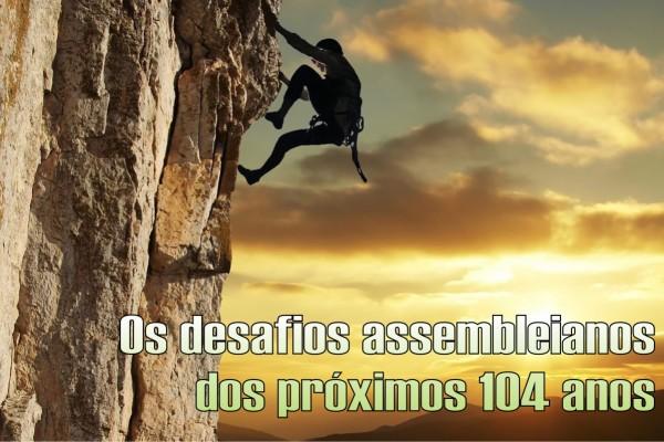 Desafios assembleianos para os próximos 104 anos