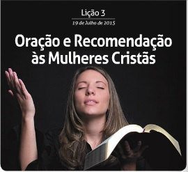 Oração e recomendação às mulheres cristãs – Subsídio Lição 3 – 19/07/2015
