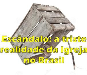 Escândalo: a triste realidade da Igreja brasileira!
