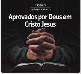 Aprovados por Deus em Cristo Jesus – Subsídio para a Lição 08 da EBD – 23/08/2015