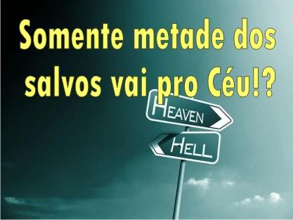 Só metade dos crentes vão pro Céu! Como assim?