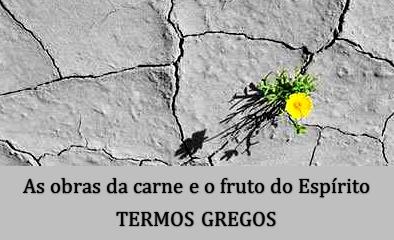 Obras da carne e fruto do Espírito no original grego!