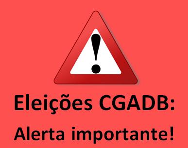 Eleições CGADB: um alerta importante!