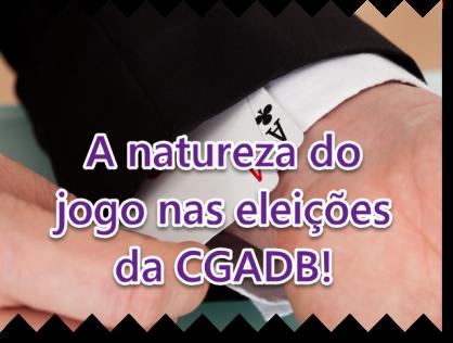 A natureza do jogo na eleição da CGADB