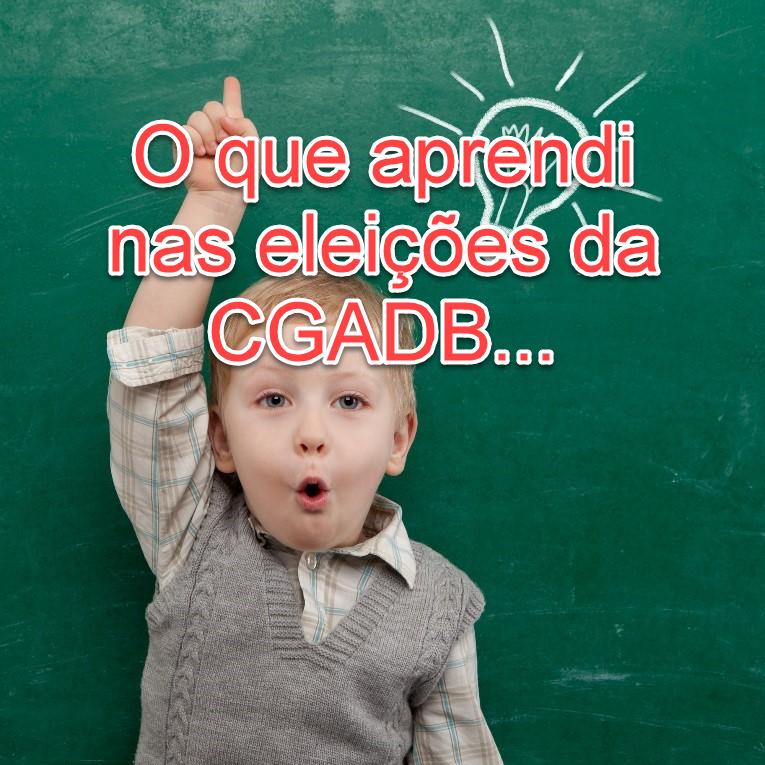 As lições que aprendi com as eleições da CGADB!