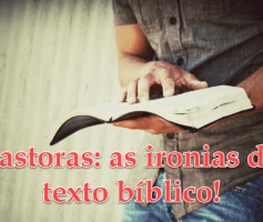 Pastoras: as ironias do texto bíblico!