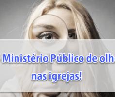 O Ministério Público está de olho nas igrejas!