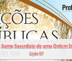 Jesus – Sumo Sacerdote de uma Ordem Superior – Subsídio para EBD – 7ª Lição