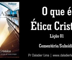 O que é ética cristã? – Subsídio para a Lição 01 – 2º Trimestre/2018