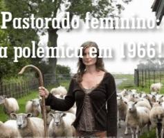 Pastorado feminino: a polêmica em 1966!