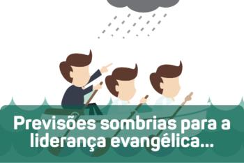 Previsões sombrias para a liderança evangélica…